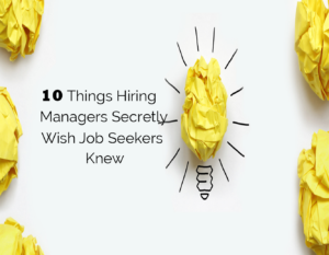 10 Things Hiring Managers Secretly Wish Job Seekers Knew