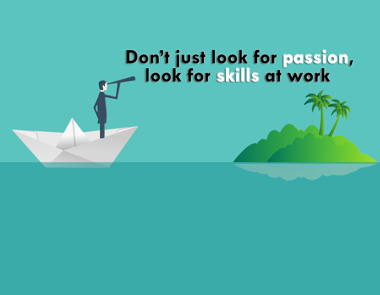 Don't just find passion also build skills at work